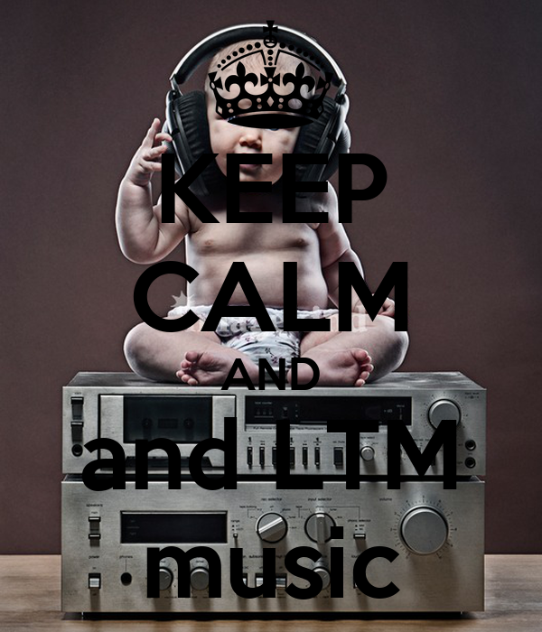 KEEP CALM AND and LTM music