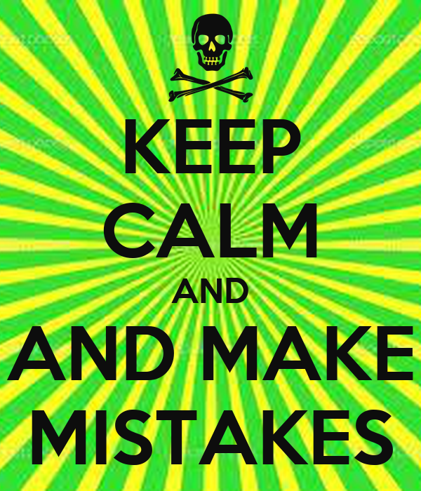 KEEP CALM AND AND MAKE MISTAKES