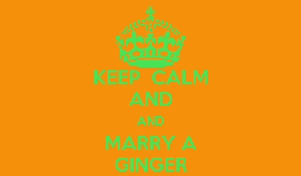 KEEP  CALM AND AND MARRY A GINGER