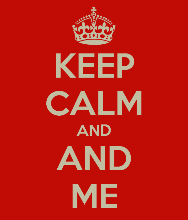 KEEP CALM AND AND ME