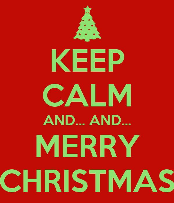 KEEP CALM AND... AND... MERRY CHRISTMAS