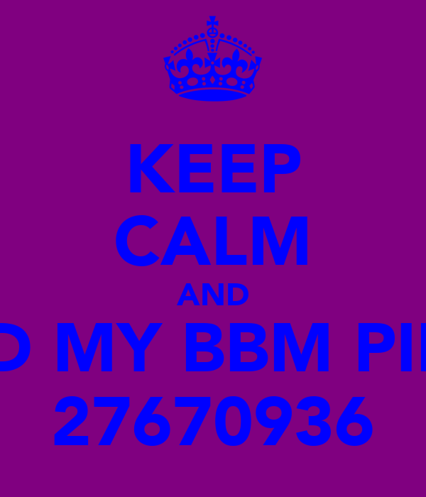 KEEP CALM AND AND MY BBM PIN IS 27670936
