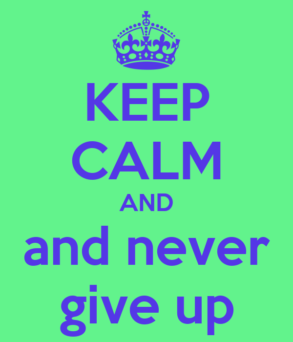 KEEP CALM AND and never give up