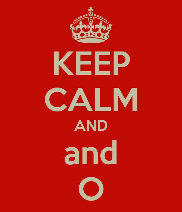 KEEP CALM AND and O