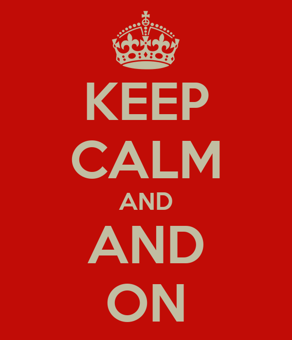 KEEP CALM AND AND ON