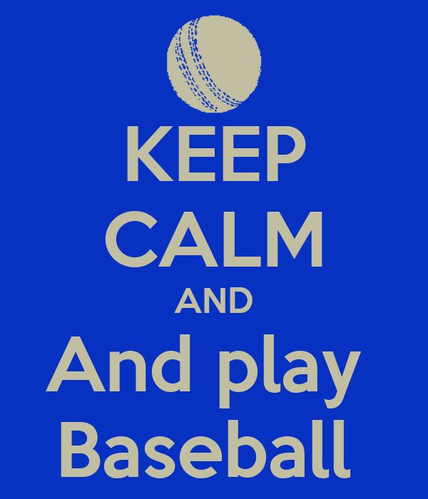KEEP CALM AND And play  Baseball