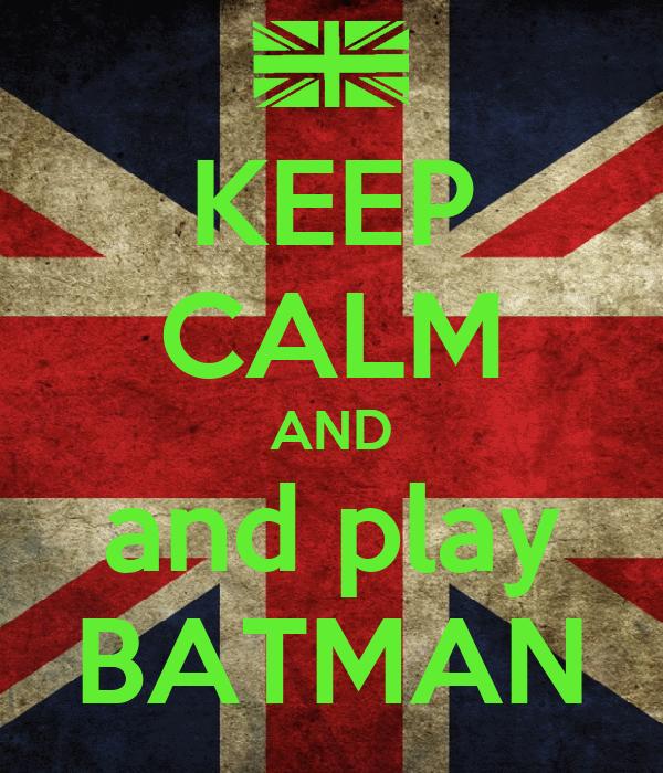KEEP CALM AND and play BATMAN