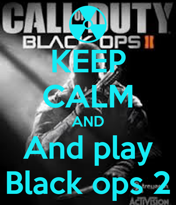 KEEP CALM AND And play Black ops 2