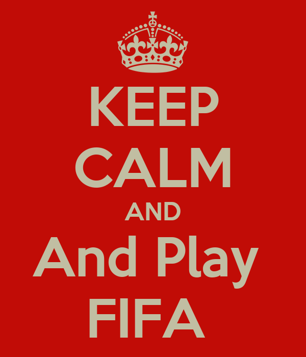KEEP CALM AND And Play  FIFA