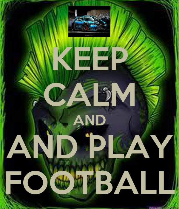 KEEP CALM AND AND PLAY FOOTBALL