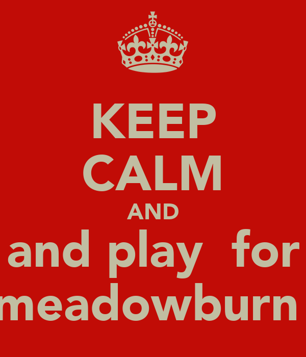 KEEP CALM AND and play  for meadowburn