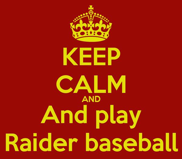 KEEP CALM AND And play Raider baseball