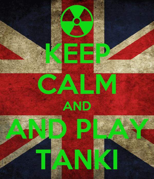 KEEP CALM AND AND PLAY TANKI
