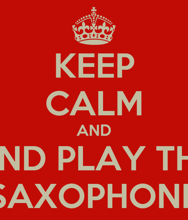 KEEP CALM AND AND PLAY THE SAXOPHONE