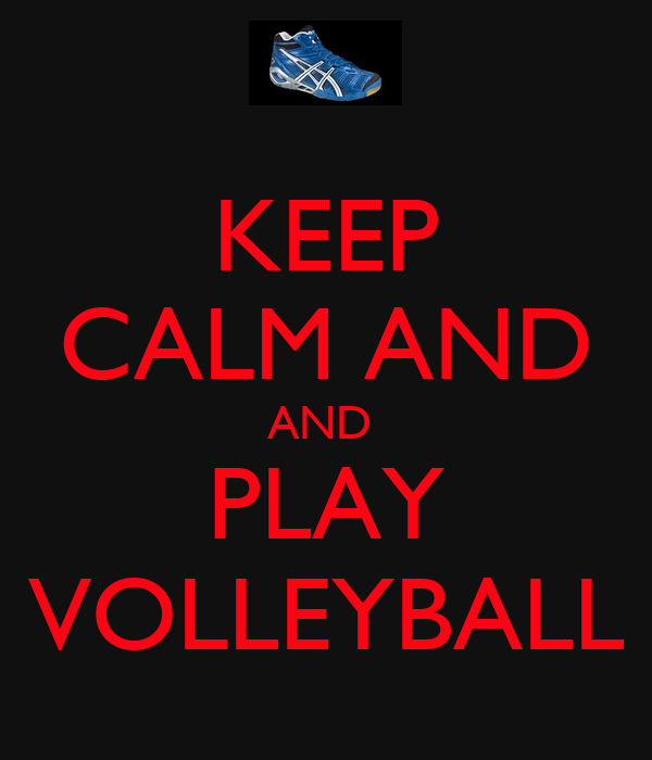 KEEP CALM AND AND  PLAY VOLLEYBALL