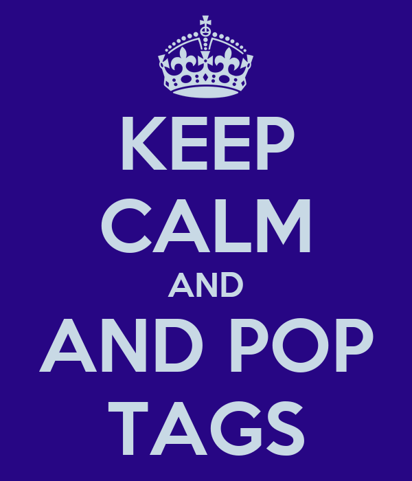 KEEP CALM AND AND POP TAGS