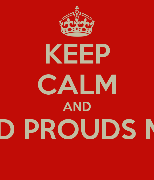 KEEP CALM AND AND PROUDS Mb's