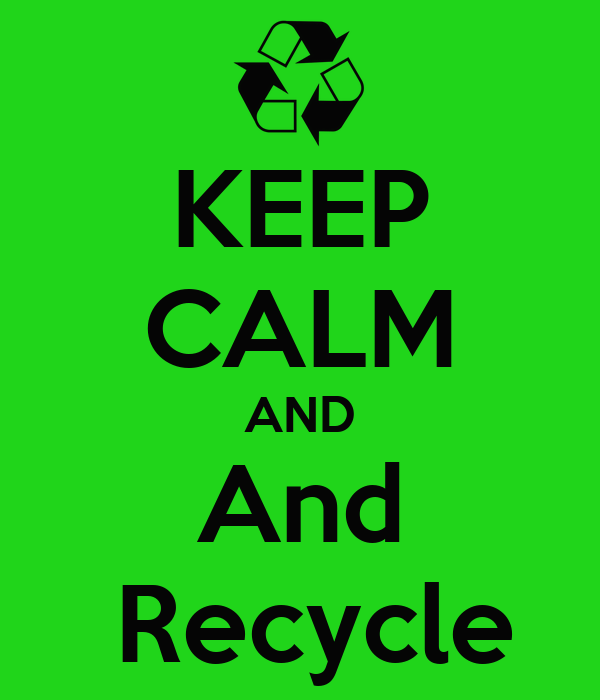 KEEP CALM AND And  Recycle