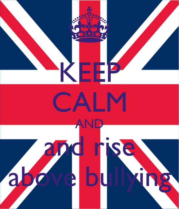 KEEP CALM AND and rise above bullying