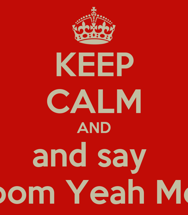 """KEEP CALM AND and say  """"Boom Yeah Men"""""""