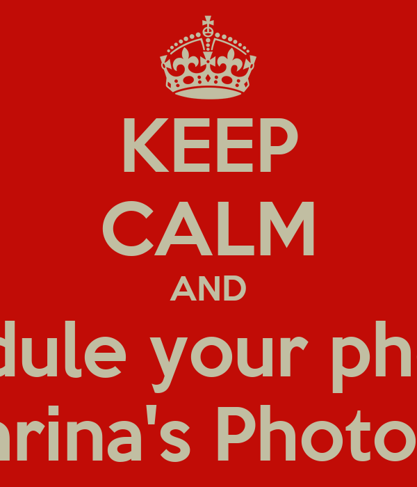 KEEP CALM AND And schedule your photo shoot  With Marina's Photography!!