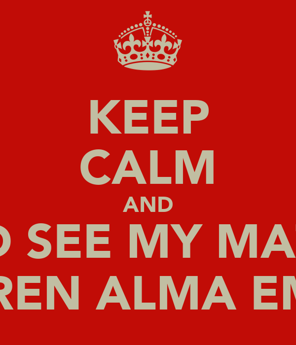 KEEP CALM AND AND SEE MY MATES  LAUREN ALMA EMILY