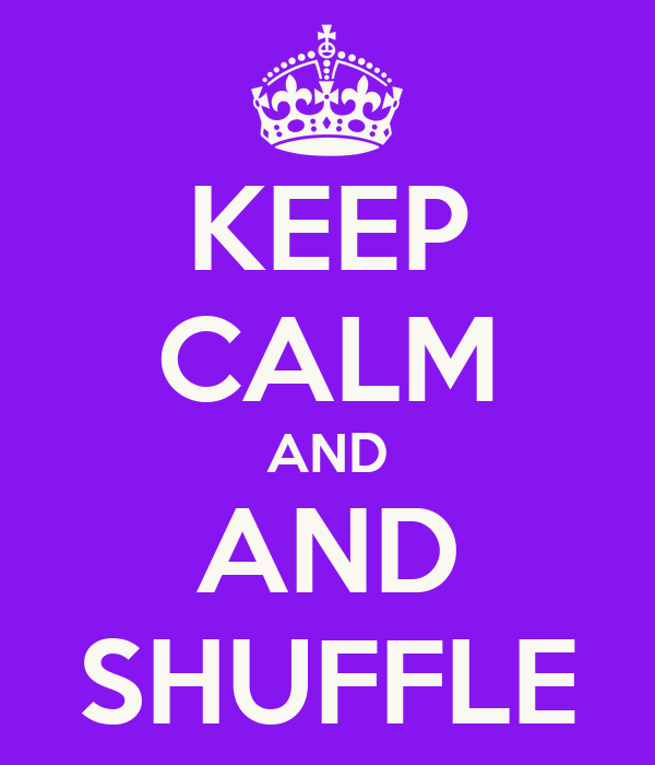 KEEP CALM AND AND SHUFFLE
