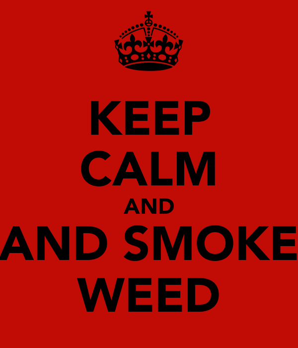 KEEP CALM AND AND SMOKE WEED