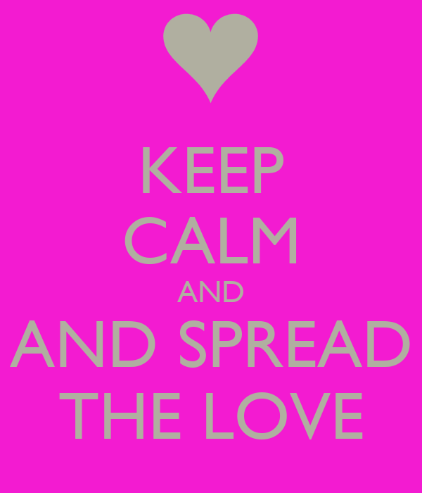 KEEP CALM AND AND SPREAD THE LOVE