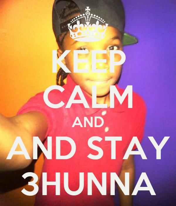 KEEP CALM AND AND STAY 3HUNNA
