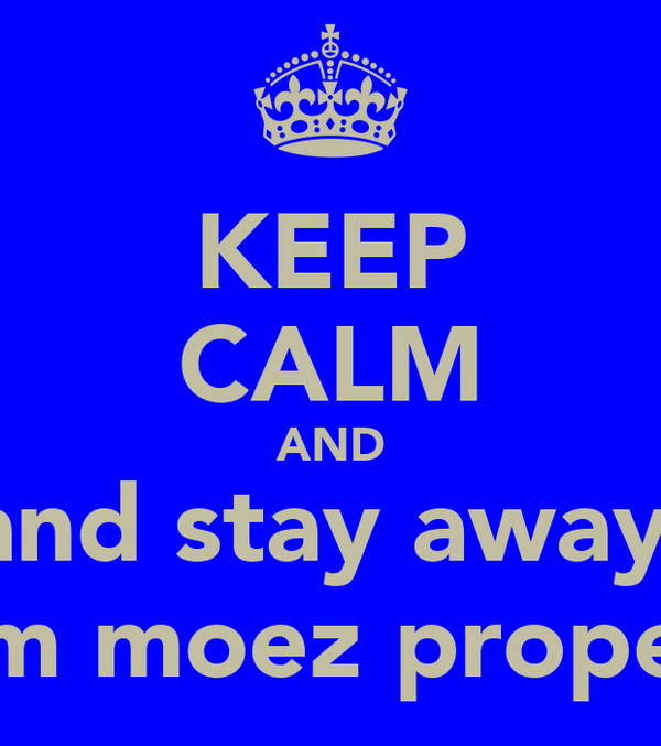 KEEP CALM AND and stay away  from moez property