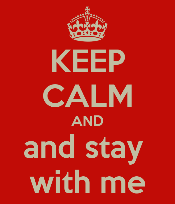 KEEP CALM AND and stay  with me
