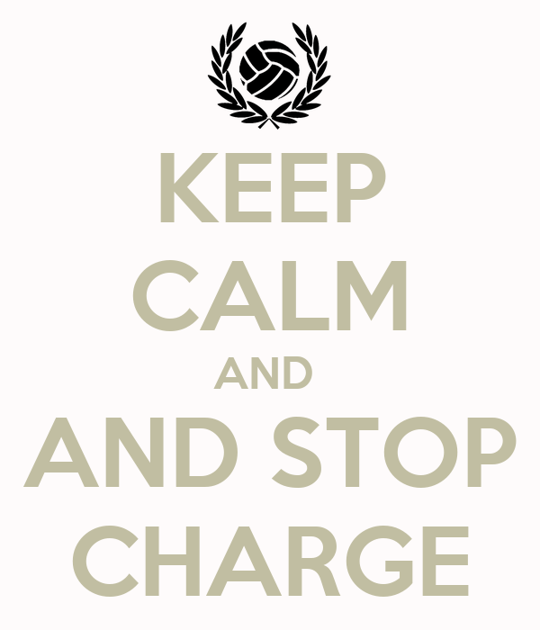 KEEP CALM AND  AND STOP CHARGE