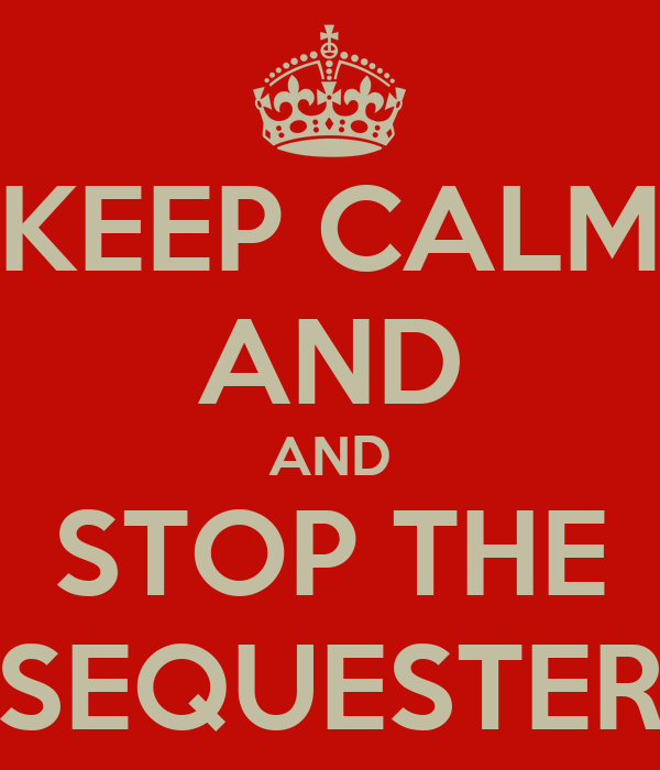 KEEP CALM AND AND STOP THE SEQUESTER