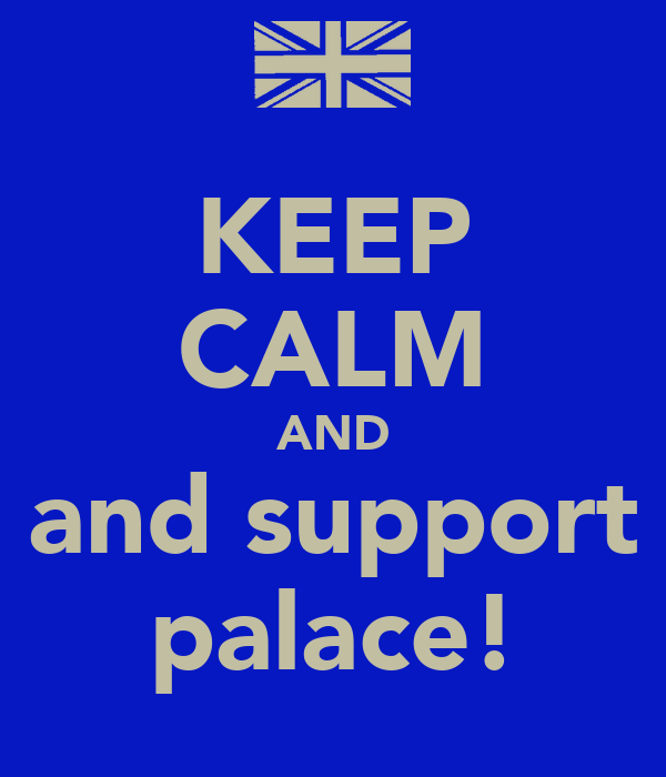 KEEP CALM AND and support palace!