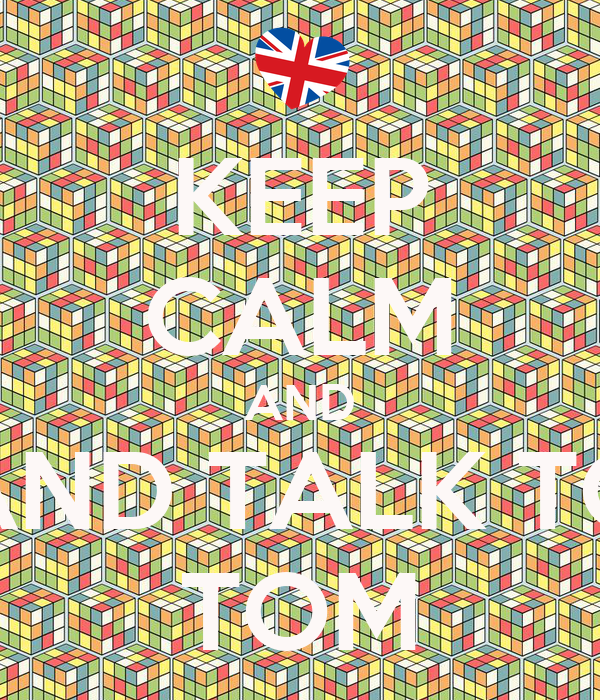 KEEP CALM AND AND TALK TO TOM