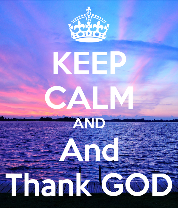 KEEP CALM AND And Thank GOD