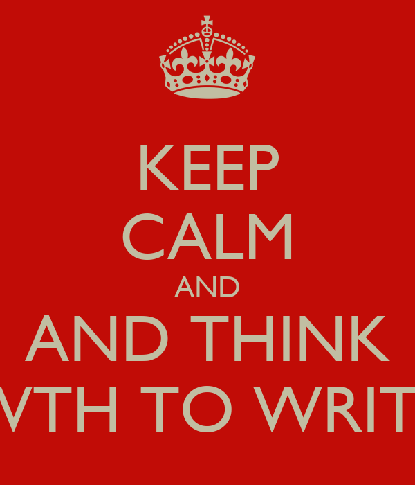 KEEP CALM AND AND THINK WTH TO WRITE