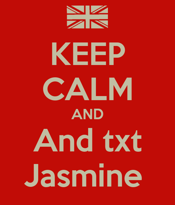 KEEP CALM AND And txt Jasmine