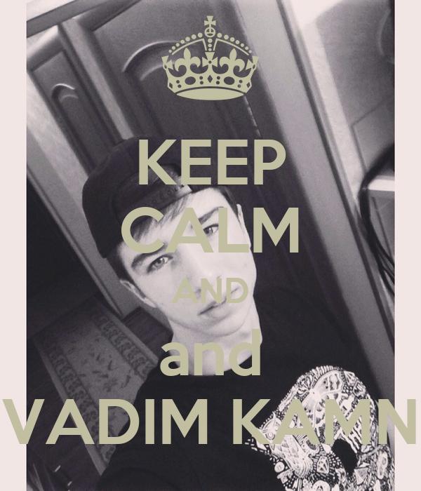 KEEP CALM AND and VADIM KAMN