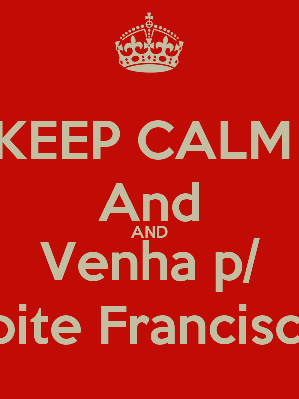 KEEP CALM  And AND Venha p/ a noite Franciscana