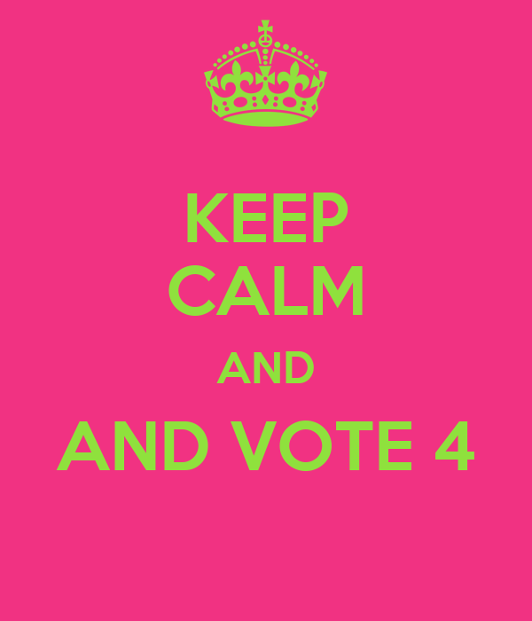KEEP CALM AND AND VOTE 4