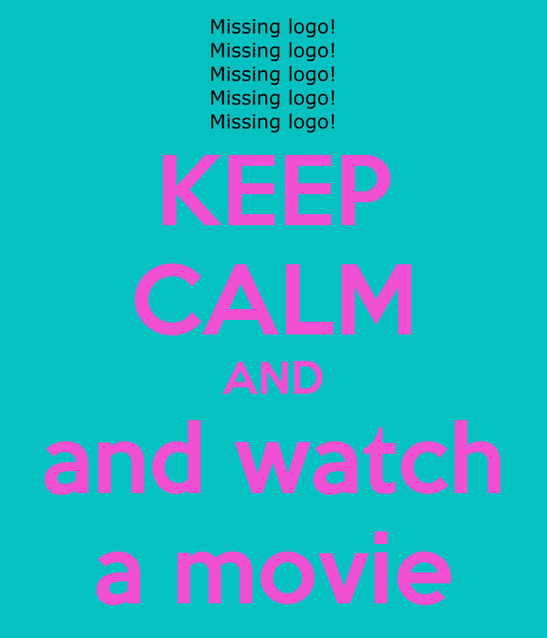 KEEP CALM AND and watch a movie
