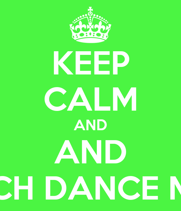 KEEP CALM AND AND WATCH DANCE MOMS