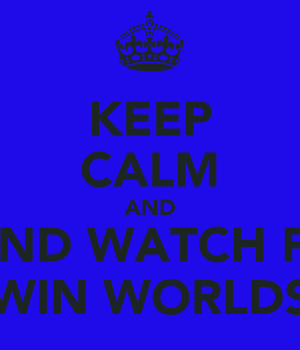 KEEP CALM AND AND WATCH F5 WIN WORLDS