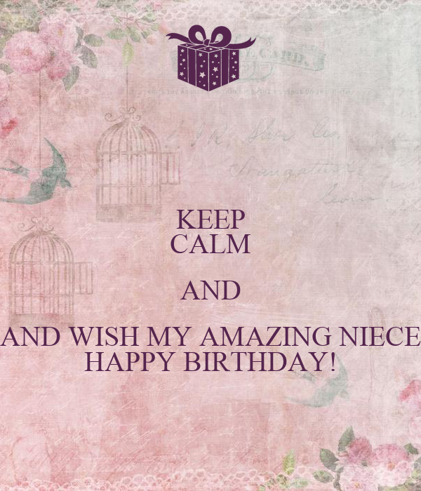 KEEP CALM AND AND WISH MY AMAZING NIECE HAPPY BIRTHDAY!