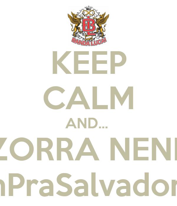 KEEP CALM AND...  AND ZORRA NENHUMA #VemPraSalvadorLucai