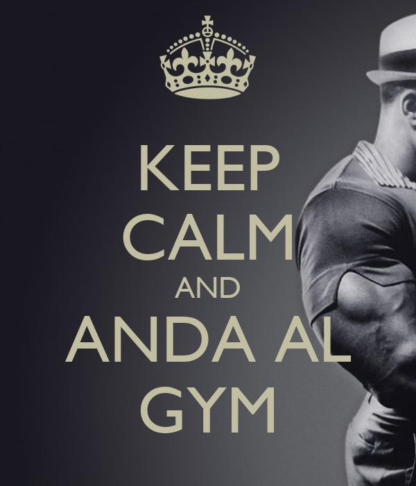KEEP CALM AND ANDA AL GYM
