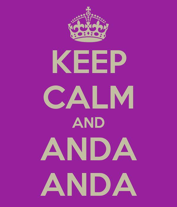 KEEP CALM AND ANDA ANDA