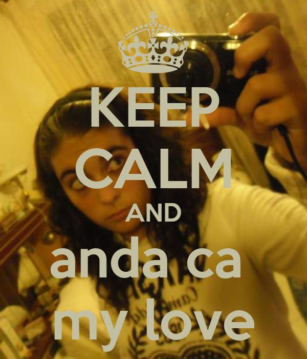 KEEP CALM AND anda ca  my love